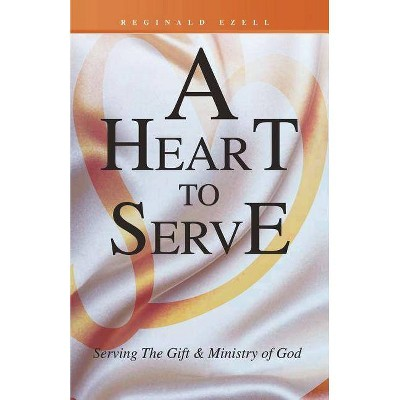 A Heart to Serve - by  Reginald Ezell (Paperback)