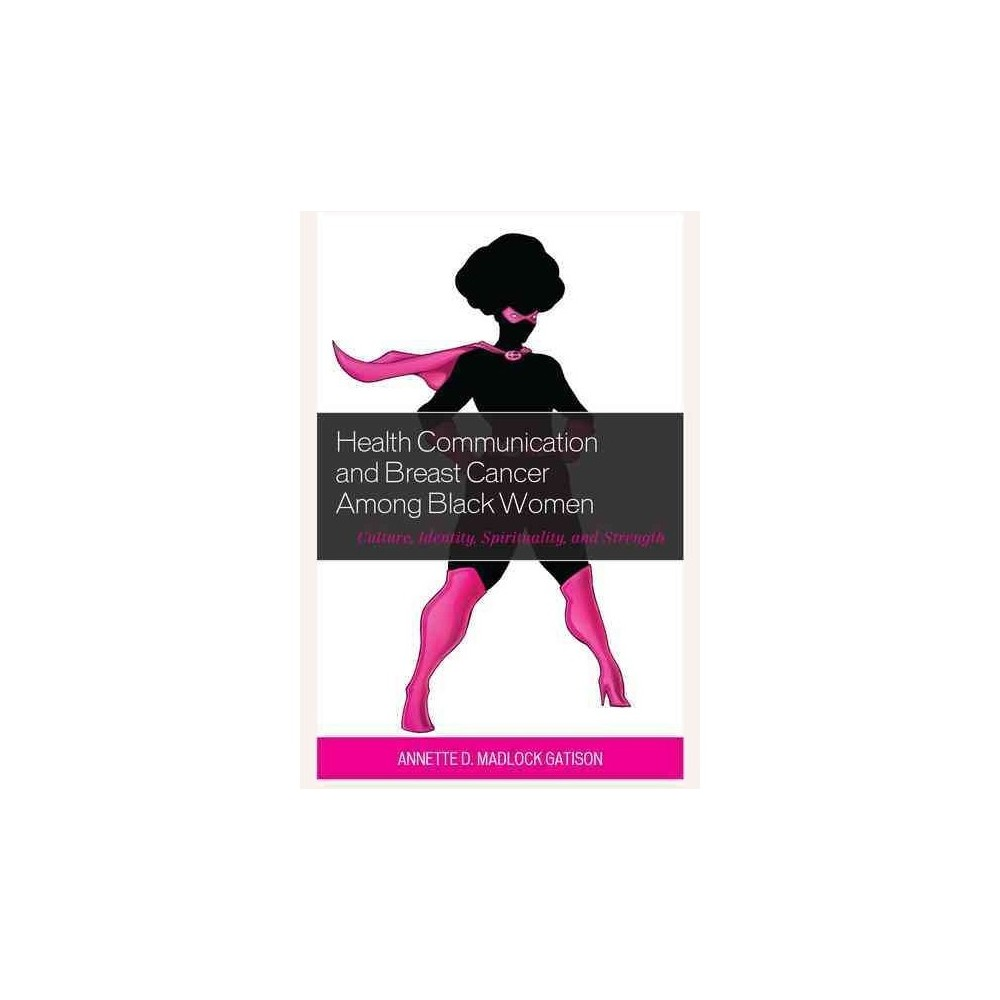Health Communication and Breast Cancer Among Black Women : Culture, Identity, Spirituality, and Strength
