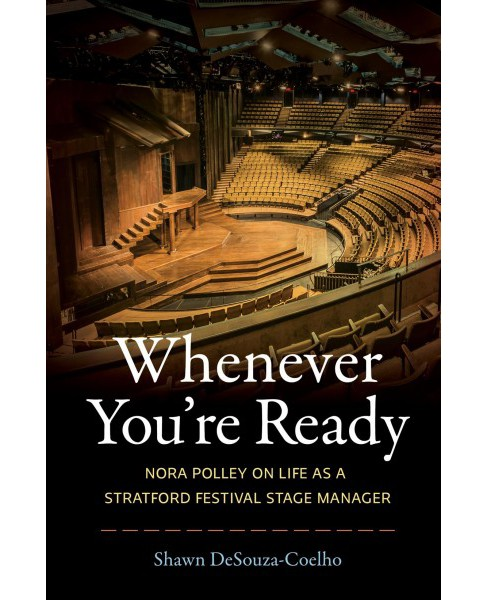 Whenever You're Ready : Nora Polley on Life As a Stratford Festival Stage Manager -  (Paperback) - image 1 of 1