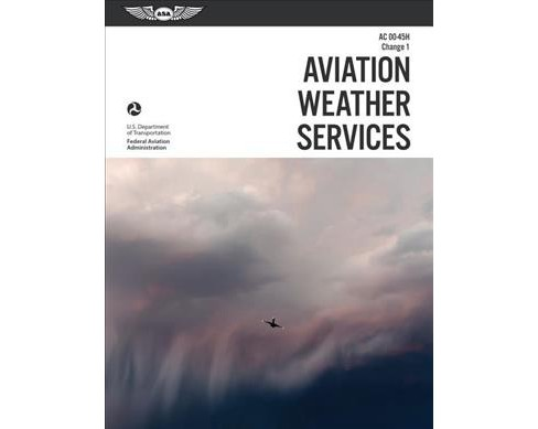 Aviation Weather Services : AC 00-45H Change 1 -  New (FAA Handbooks) (Paperback) - image 1 of 1