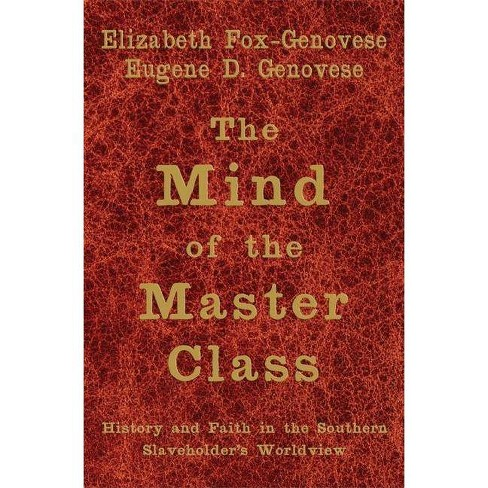 The Mind of the Master Class - by  Elizabeth Fox-Genovese & Eugene D Genovese (Paperback) - image 1 of 1