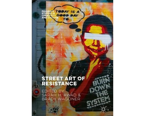 Street Art of Resistance -  (Palgrave Studies in Creativity and Culture) (Hardcover) - image 1 of 1
