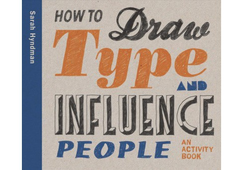 How To Draw Type and Influence People : An Activity Book (Paperback) (Sarah Hyndman) - image 1 of 1