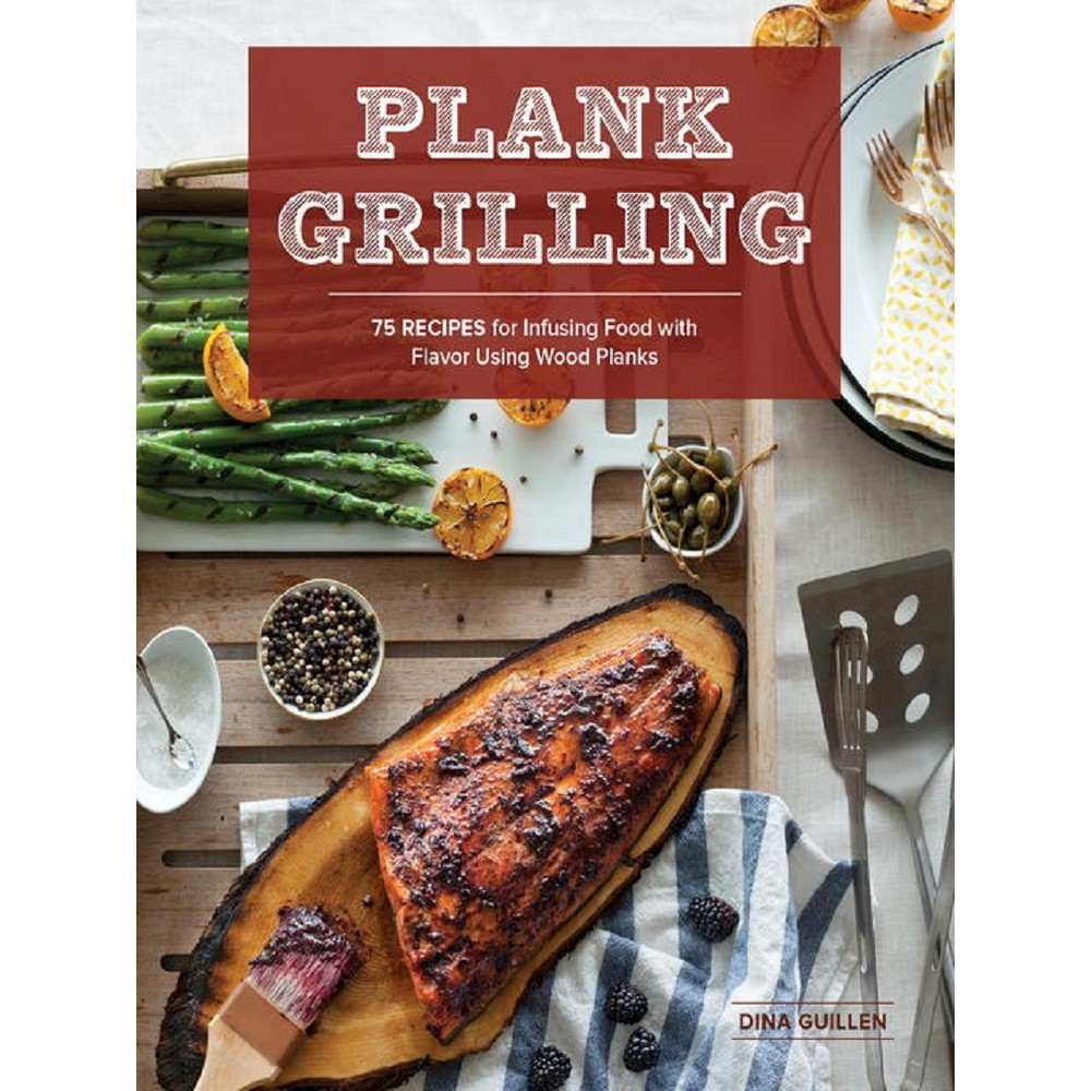 Plank Grilling : 75 Recipes for Infusing Food With Flavor Using Wood Planks (Paperback) (Dina Guillen)