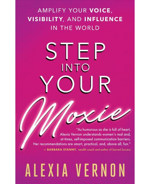 Step into Your Moxie : Amplify Your Voice, Visibility, and Influence in the World -  (Paperback) - image 1 of 1