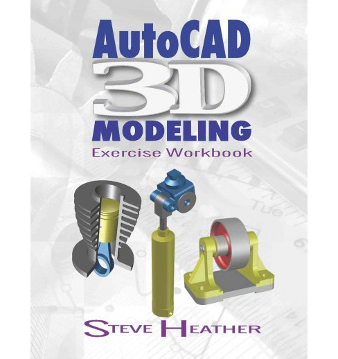 Autocad 3D Modeling : Exercise Workbook , Includes Both Inch and Metric Units (Paperback) (Steve - image 1 of 1
