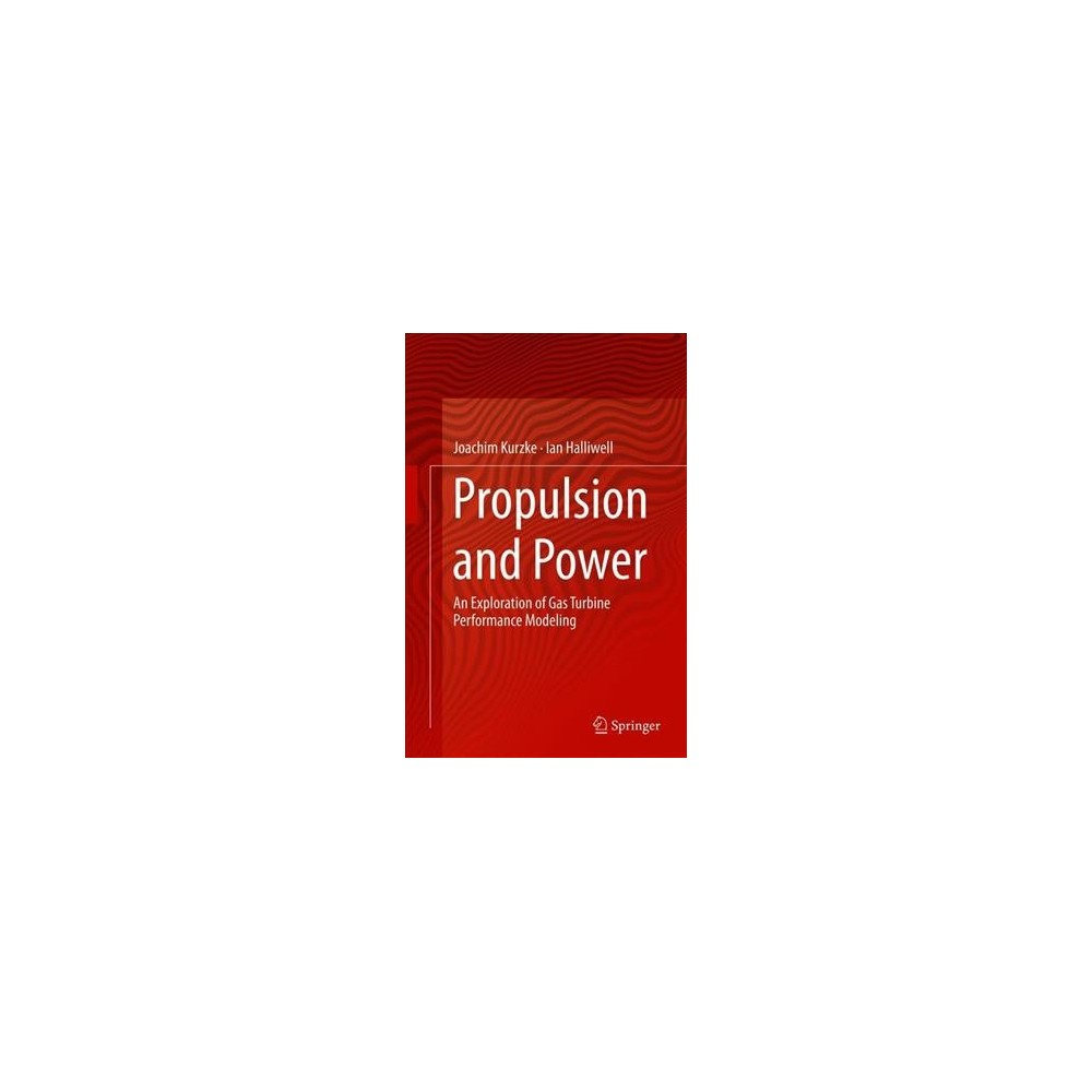 Propulsion and Power : An Exploration of Gas Turbine Performance Modeling - (Hardcover)