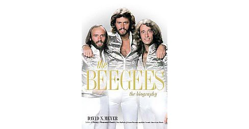 Bee Gees : The Biography (Hardcover) (David N. Meyer) - image 1 of 1