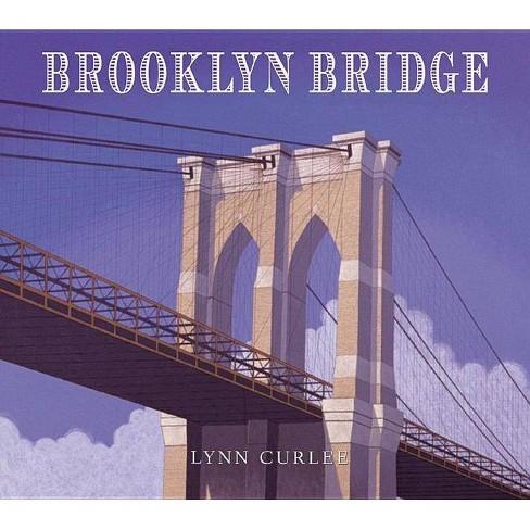 Brooklyn Bridge - by  Lynn Curlee (Hardcover) - image 1 of 1