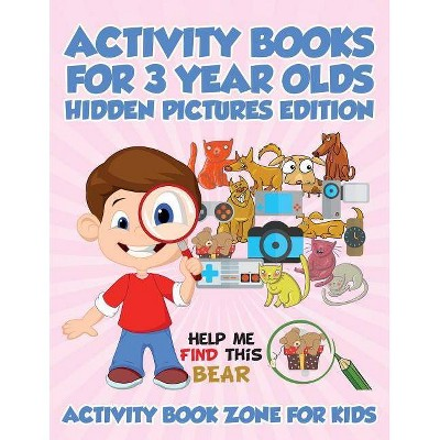 Activity Books For 3 Year Olds Hidden Pictures Edition - by  Activity Book Zone for Kids (Paperback)