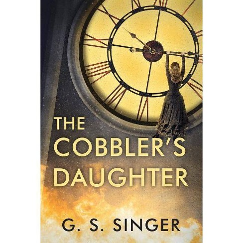 The Cobbler's Daughter - by  G S Singer (Paperback) - image 1 of 1