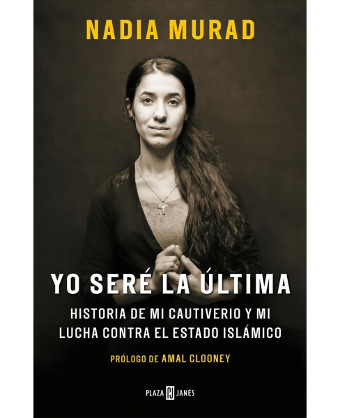 Yo seré la última/ The Last Girl : Historia De Mi Cautiverio Y Mi Lucha Contra El Estado - image 1 of 1