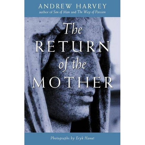 The Return of the Mother - by  Andrew Harvey (Paperback) - image 1 of 1