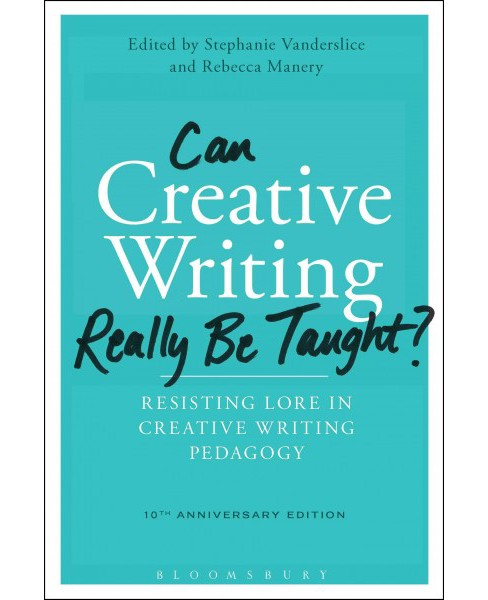 Can Creative Writing Really Be Taught? : Resisting Lore in Creative Writing Pedagogy; 10th Anniversary - image 1 of 1