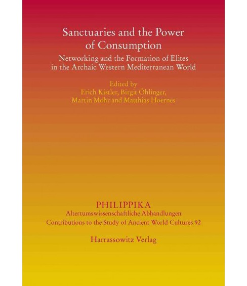 Sanctuaries and the Power of Consumption : Networking and the Formation of Elites in the Archaic Western - image 1 of 1