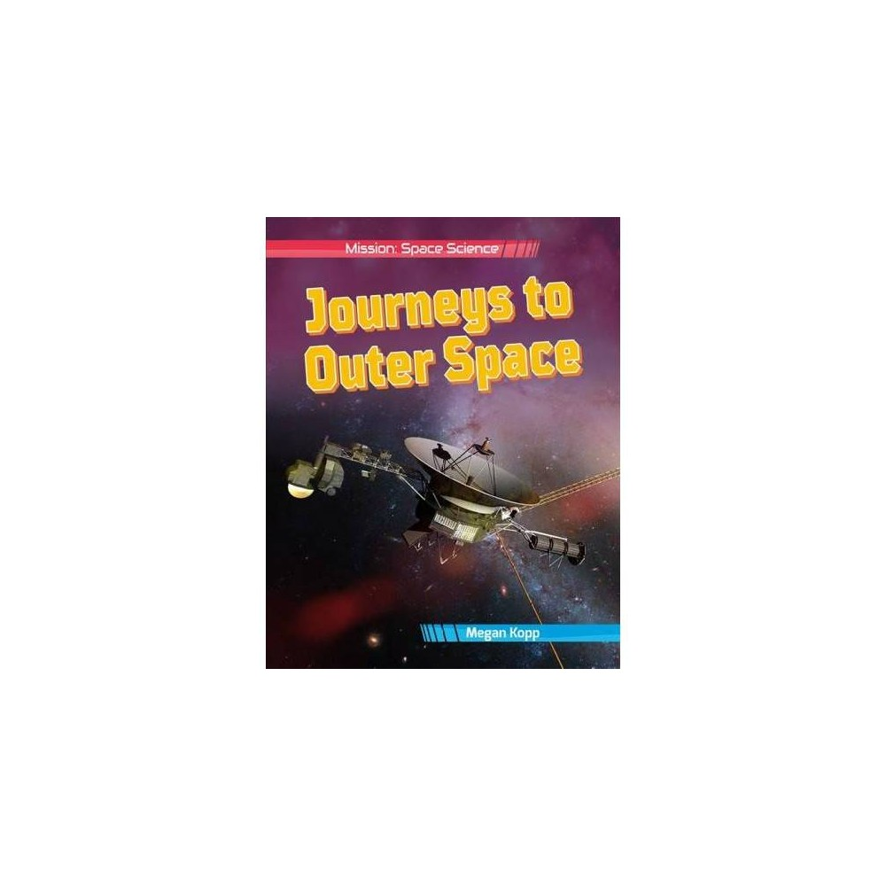 Journeys to Outer Space - (Mission: Space Science) by Megan Kopp (Paperback)