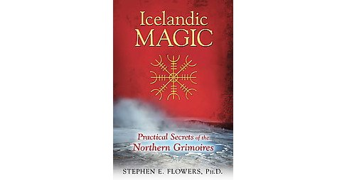 Icelandic Magic : Practical Secrets of the Northern Grimoires (Paperback) (Stephen E. Flowers) - image 1 of 1