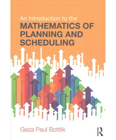 Introduction to the Mathematics of Planning and Scheduling (Paperback) (Geza Paul Bottlik) - image 1 of 1