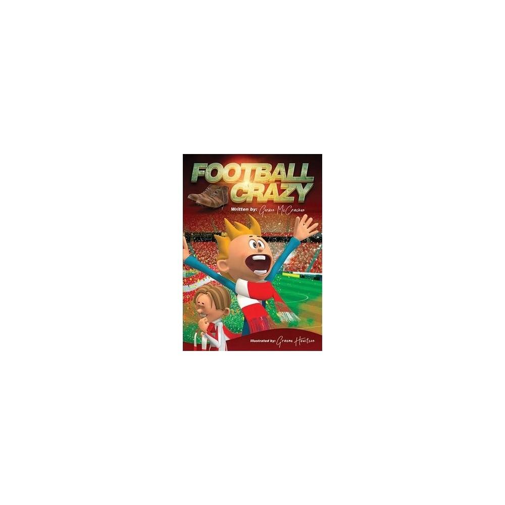 Football Crazy - by Gordon Mccracken (Paperback)