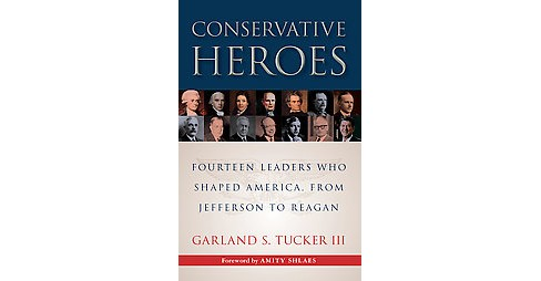 Conservative Heroes : Fourteen Leaders Who Shaped America, from Jefferson to Reagan (Hardcover) (III - image 1 of 1