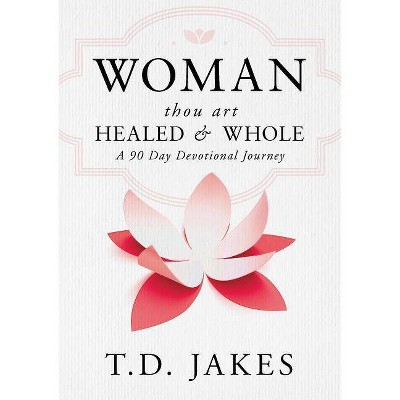Woman, Thou Art Healed and Whole - by  T D Jakes (Hardcover)
