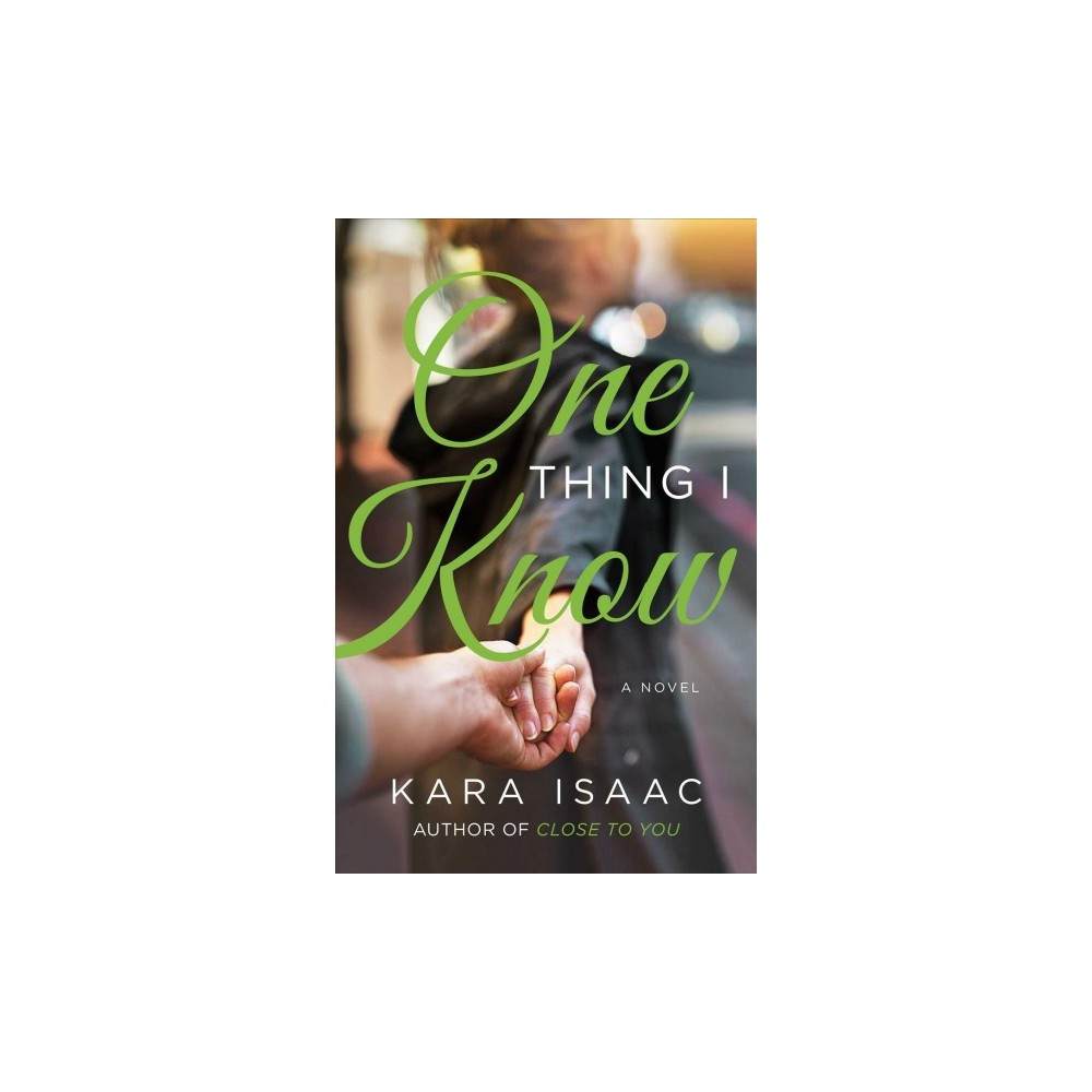 One Thing I Know - by Kara Isaac (Paperback)