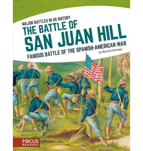 Battle of San Juan Hill : Famous Battle of the Spanish-american War (Hardcover) (Bonnie Hinman) - image 1 of 1
