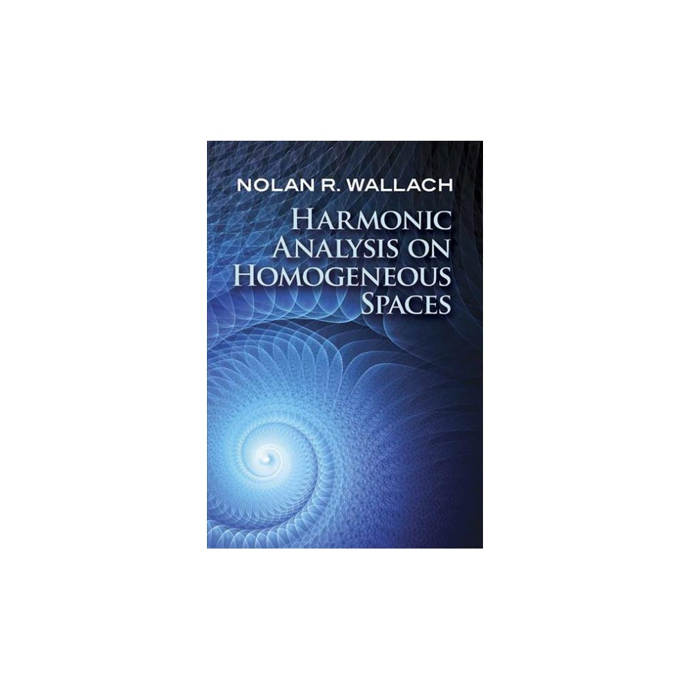 Harmonic Analysis on Homogeneous Spaces - by Nolan R. Wallach (Paperback)