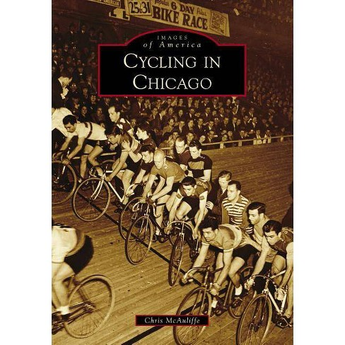 Cycling in Chicago - (Images of America) by Chris McAuliffe (Paperback) - image 1 of 1
