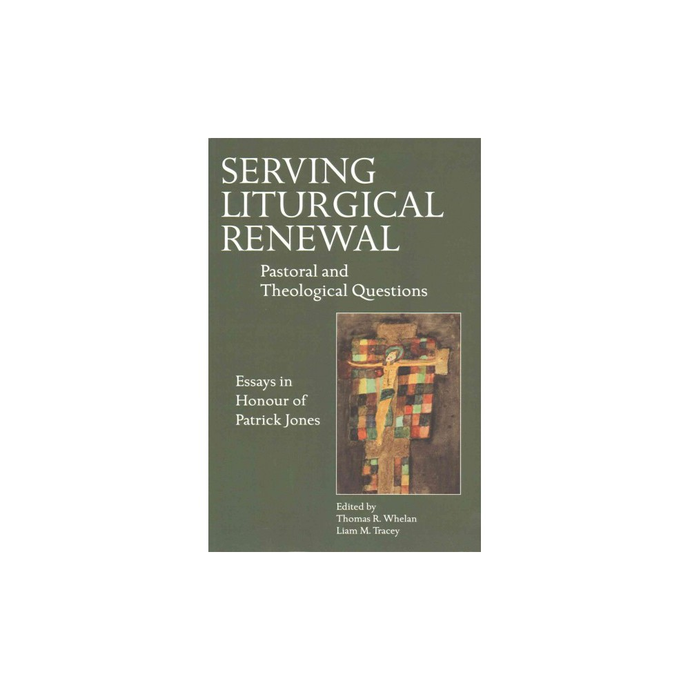 Serving Liturgical Renewal : Pastoral and Theological Questions: Essays in Honour of Patrick Jones
