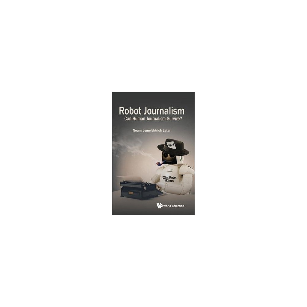 Robot Journalism : Can Human Journalism Survive? - by Noam Lemelshtrich Latar (Hardcover)