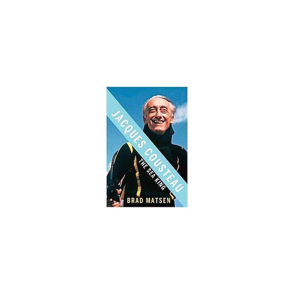 Jacques Cousteau : The Sea King (Reprint) (Paperback) (Brad Matsen)