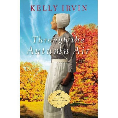 Through the Autumn Air - (Every Amish Season Novel) by  Kelly Irvin (Paperback)
