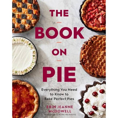 The Book on Pie - by Erin Jeanne McDowell (Hardcover)