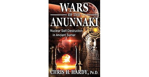 Wars of the Anunnaki : Nuclear Self-Destruction in Ancient Sumer (Paperback) (Ph.D. Chris H. Hardy) - image 1 of 1