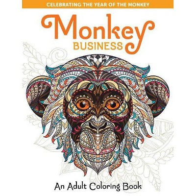 - Monkey Business: An Adult Coloring Book - (Take A Break To Create With Color)  (Paperback) : Target