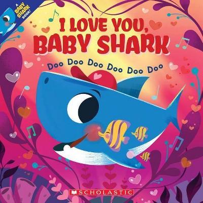 I Love You, Baby Shark: Doo Doo Doo Doo Doo Doo - by John Bajet (Paperback)