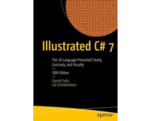 Illustrated C# 7 : The C# Language Presented Clearly, Concisely, and Visually -  (Paperback) - image 1 of 1