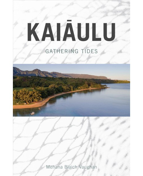 Kaiaulu : Gathering Tides -  by Mehana Blaich Vaughan (Paperback) - image 1 of 1
