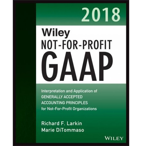 Wiley Not-for-Profit GAAP 2018 : Interpretation and Application of Generally Accepted Accounting - image 1 of 1