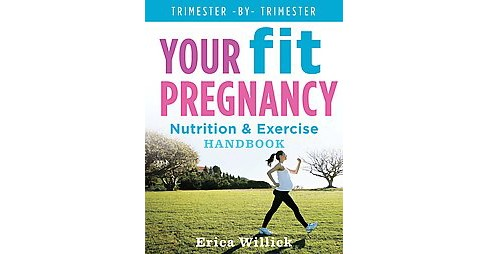 Your Fit Pregnancy : Nutrition & Exercise Handbook (Paperback) (Erica Willick) - image 1 of 1