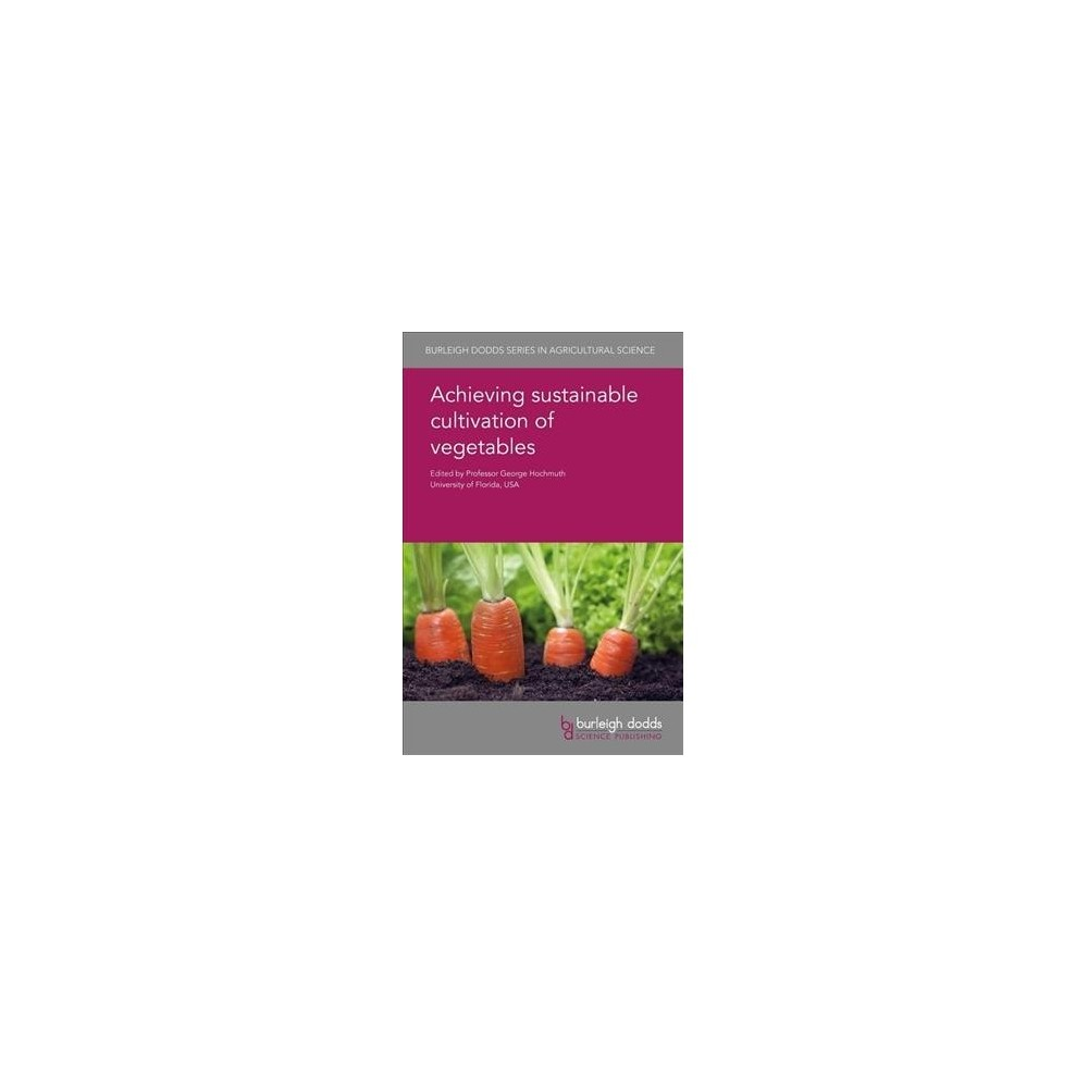 Achieving Sustainable Cultivation of Vegetables - (Hardcover)