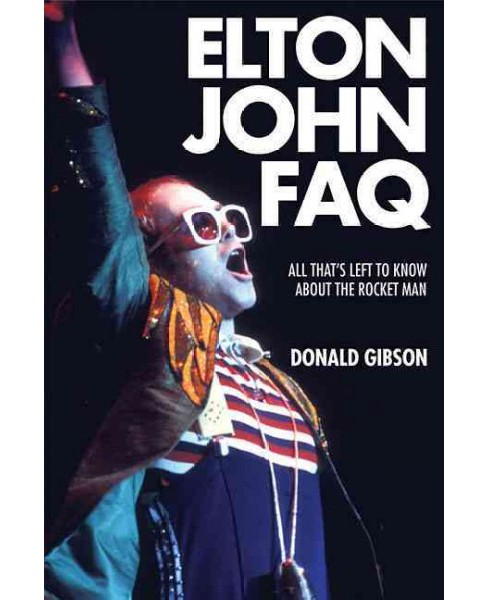 Elton John Faq : All That's Left to Know About the Rocket Man -  by Donald Gibson (Paperback) - image 1 of 1