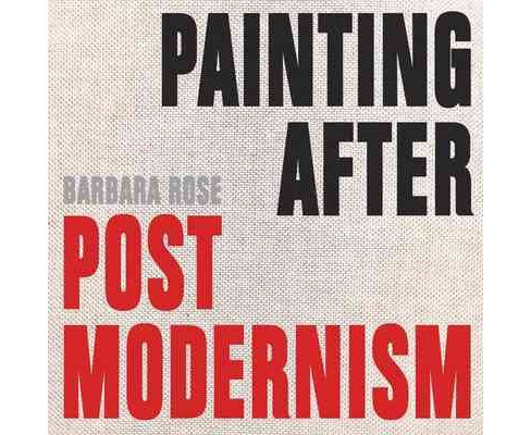 Painting After Postmodernism : Belgium-USA (Hardcover) (Barbara Rose) - image 1 of 1