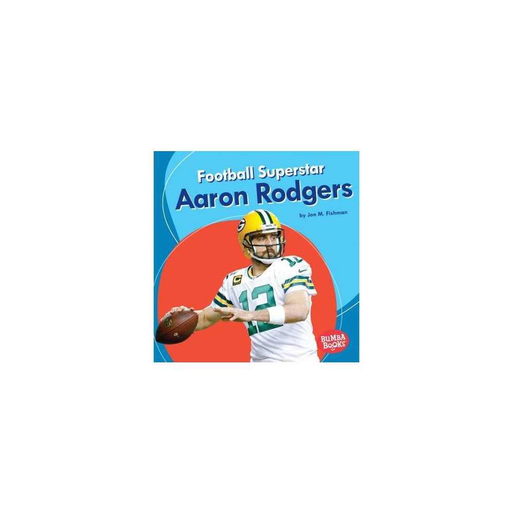 Football Superstar Aaron Rodgers - by Jon M. Fishman (Paperback)