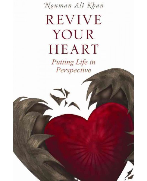 Revive Your Heart : Putting Life in Perspective -  by Nouman Ali Khan (Paperback) - image 1 of 1