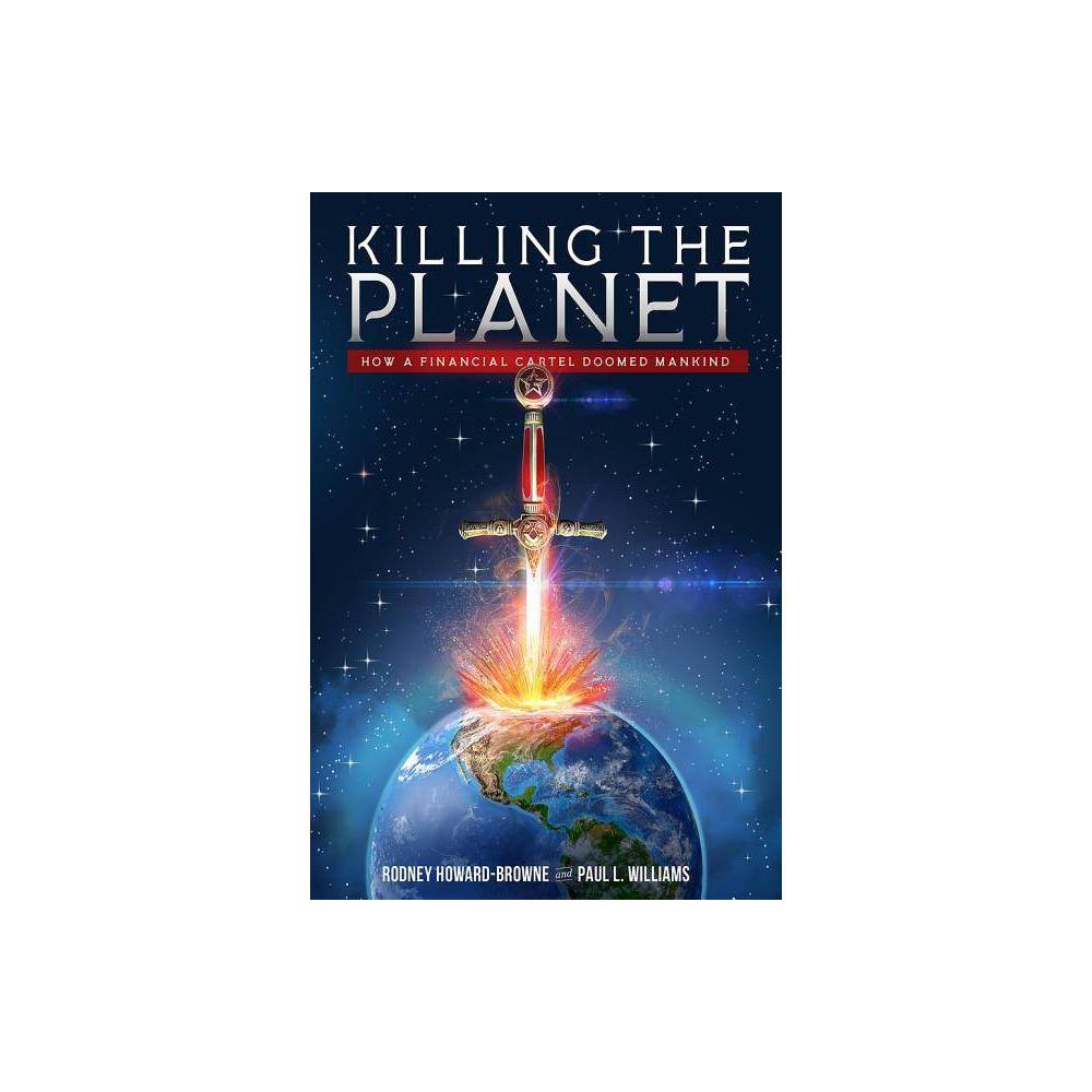 Killing the Planet - by Rodney Howard-Browne & Paul L Williams (Hardcover)