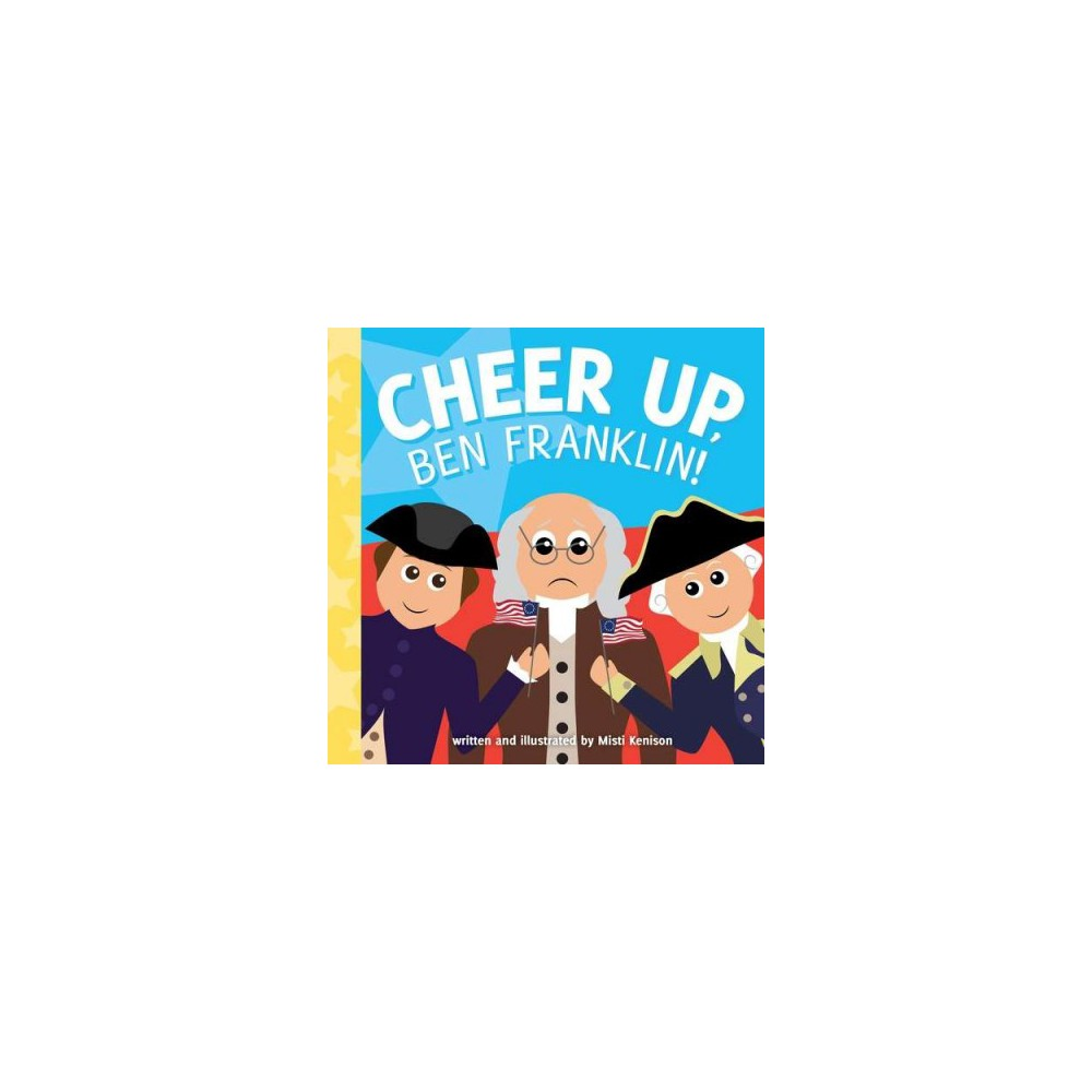 Cheer Up, Ben Franklin! - (Young Historians) by Misti Kenison (Hardcover)