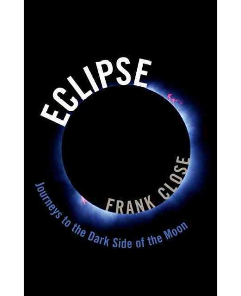 Eclipse : Journeys to the Dark Side of the Moon -  by Frank Close (Hardcover) - image 1 of 1
