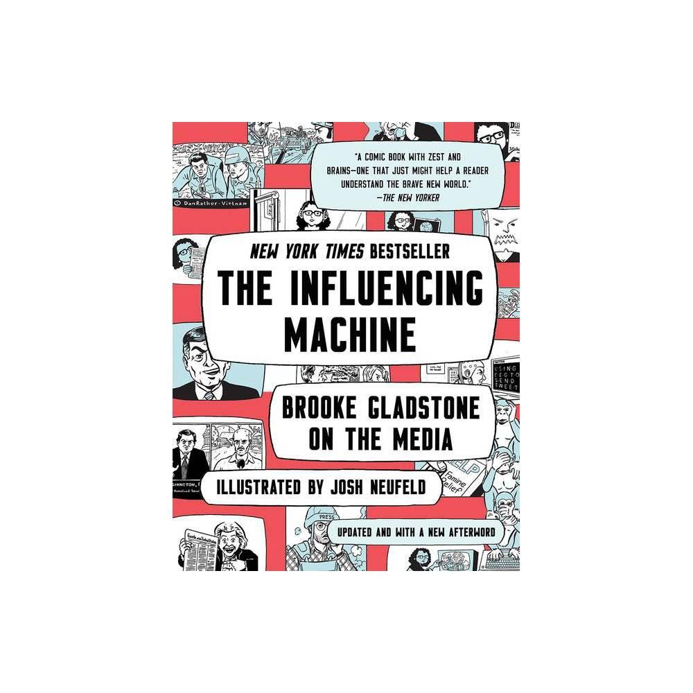 The Influencing Machine 2nd Edition By Brooke Gladstone Josh Neufeld Paperback